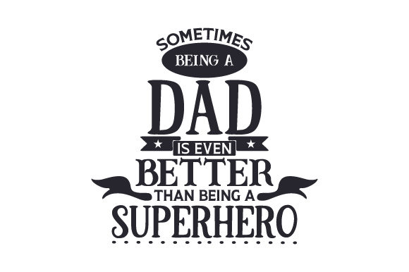 Sometimes Being a Dad is Even Better Than Being a Superhero Family Craft Cut File By Creative Fabrica Crafts