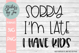 Download Free Sorry I M Late I Have Kids Svg Graphic By Stickers By Jennifer for Cricut Explore, Silhouette and other cutting machines.
