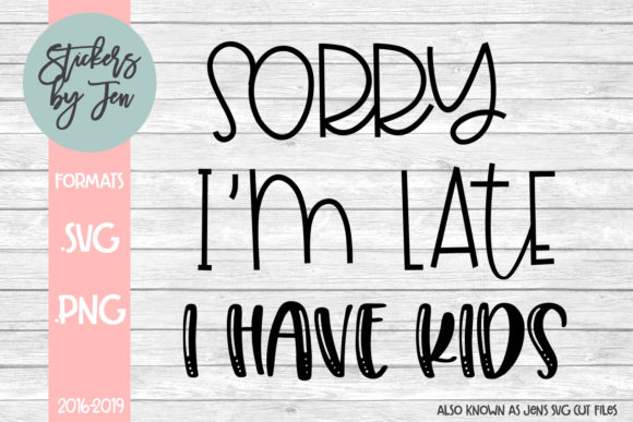 Sorry I M Late I Have Kids Svg Graphic By Stickers By Jennifer