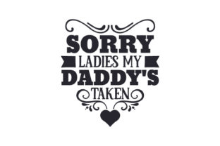 Sorry Ladies, My Daddy's Taken Craft Design By Creative Fabrica Crafts