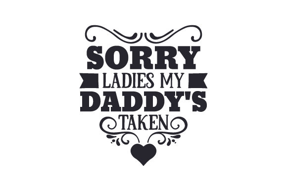 Sorry Ladies, My Daddy's Taken Craft Design By Creative Fabrica Crafts Image 1