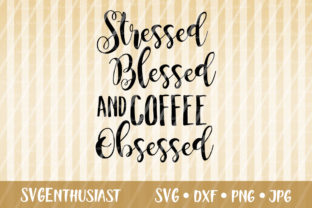 Download Free Stressed Blessed And Coffee Obsessed Svg Graphic By for Cricut Explore, Silhouette and other cutting machines.