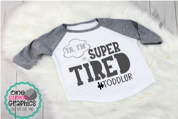 Super Tired, Toddler Graphic Crafts By OneStoneGraphics