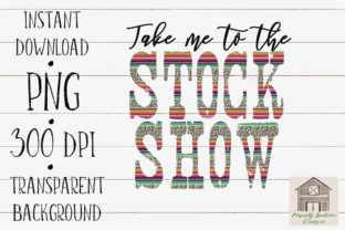 Print on Demand: Take Me to the Stock Show Graphic Crafts By PerfectlySouthernDesigns