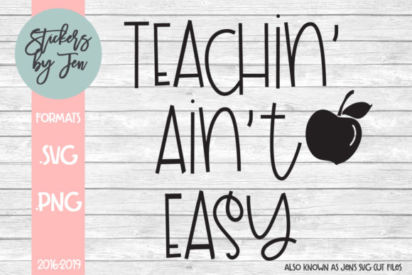 Download Free Teachin Ain T Easy Svg Graphic By Stickers By Jennifer for Cricut Explore, Silhouette and other cutting machines.