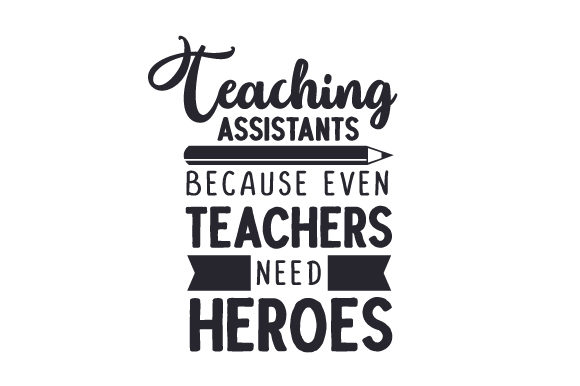 Download Free Teaching Assistants Because Even Teachers Need Heroes Svg Cut for Cricut Explore, Silhouette and other cutting machines.