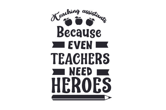 Teaching Assistants - Because Even Teachers Need Heroes School & Teachers Craft Cut File By Creative Fabrica Crafts