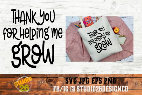 Download Free Thank You For Helping Me Grow Svg Png Graphic By Studio 26 for Cricut Explore, Silhouette and other cutting machines.