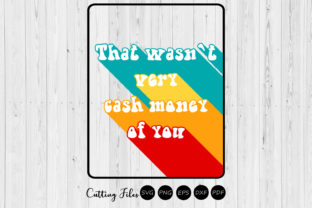 Download Free That Wasn T Very Cash Money Of You Graphic By Hd Art Workshop for Cricut Explore, Silhouette and other cutting machines.