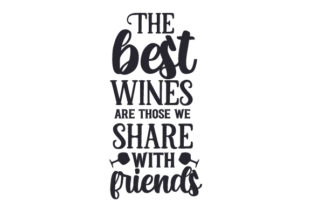 The Best Wines Are Those We Share with Friends Friendship Craft Cut File By Creative Fabrica Crafts