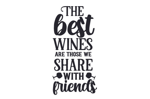 Download Free The Best Wines Are Those We Share With Friends Svg Cut File By for Cricut Explore, Silhouette and other cutting machines.