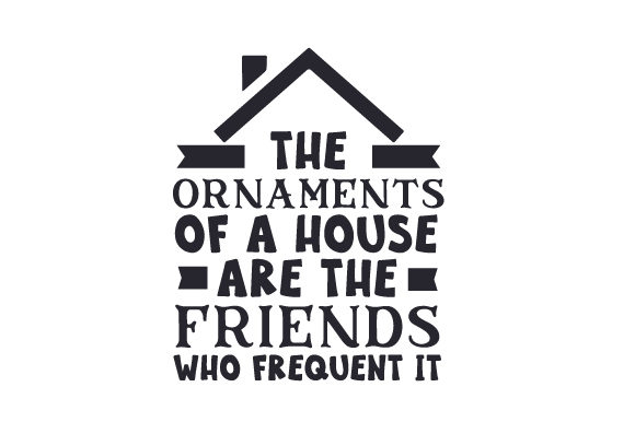 The Ornaments of a House Are the Friends Who Frequent It Friendship Craft Cut File By Creative Fabrica Crafts