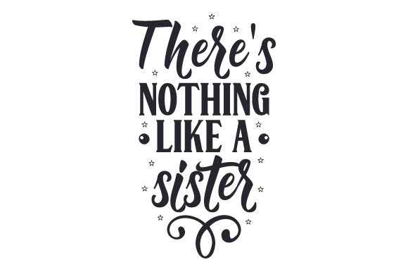 There's Nothing Like a Sister
