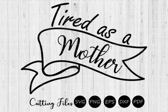 Download Free Tired As A Mother Graphic By Hd Art Workshop Creative Fabrica for Cricut Explore, Silhouette and other cutting machines.