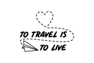 To Travel is to Live Travel Craft Cut File By Creative Fabrica Crafts