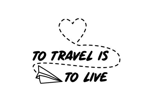 Download Free To Travel Is To Live Svg Cut File By Creative Fabrica Crafts for Cricut Explore, Silhouette and other cutting machines.