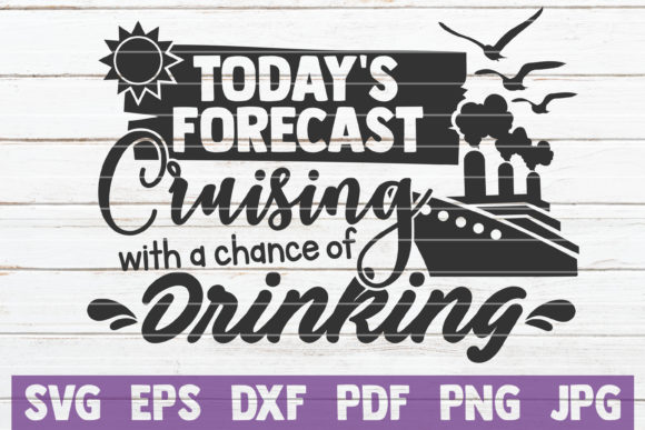 Download Free Today S Forecast Cruising And Drinking Graphic By for Cricut Explore, Silhouette and other cutting machines.