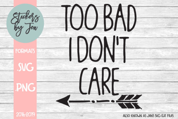 Too Bad I Don T Care Svg Graphic By Stickers By Jennifer
