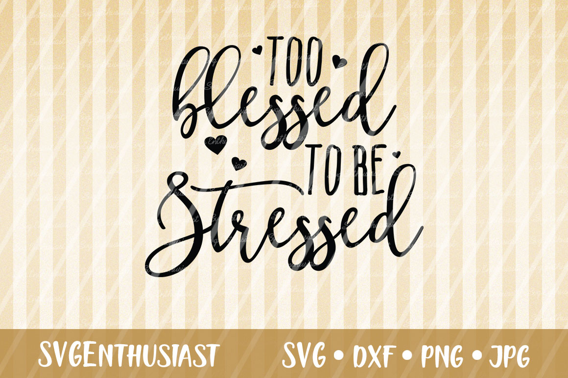 Download Free Too Blessed To Be Stressed Svg Cut File Graphic By Svgenthusiast for Cricut Explore, Silhouette and other cutting machines.