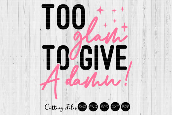 Print on Demand: Too Glam to Give a Damn Sassy SVG Graphic Graphic Templates By HD Art Workshop