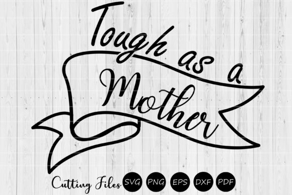 Download Free Tough As A Mother Mom Life Svg Graphic By Hd Art Workshop for Cricut Explore, Silhouette and other cutting machines.