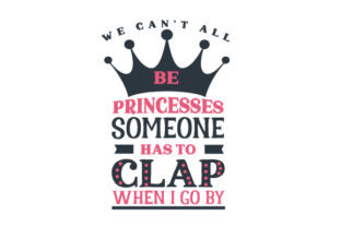We Can't All Be Princesses, Someone Has to Clap when I Go by Niños Archivo de Corte Craft Por Creative Fabrica Crafts
