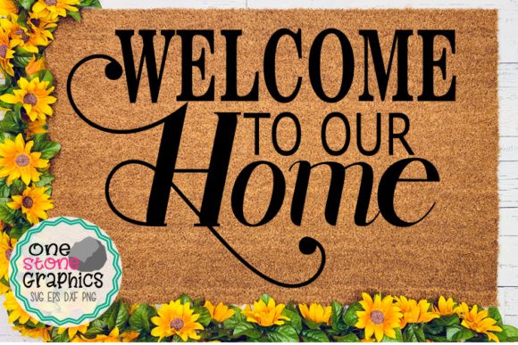 Welcome to Our Home Svg Graphic Crafts By OneStoneGraphics - Image 1