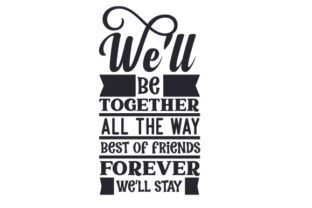We'll Be Together, All the Way Best of Friends, Forever We'll Stay Friendship Craft Cut File By Creative Fabrica Crafts