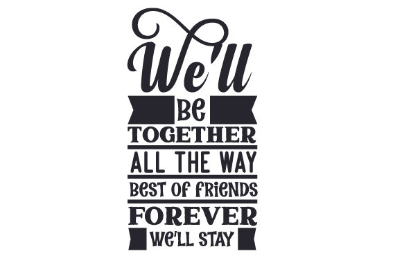 Download Free We Ll Be Together All The Way Best Of Friends Forever We Ll Stay for Cricut Explore, Silhouette and other cutting machines.