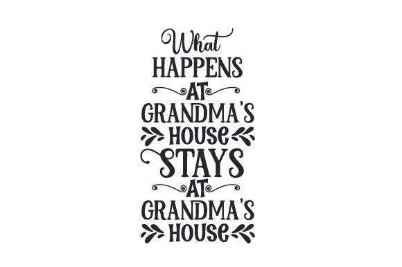 What Happens at Grandma's House, Stays at Grandma's House Family Craft Cut File By Creative Fabrica Crafts - Image 1