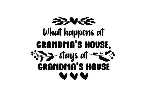 What Happens at Grandma's House, Stays at Grandma's House Craft Design By Creative Fabrica Crafts Image 2