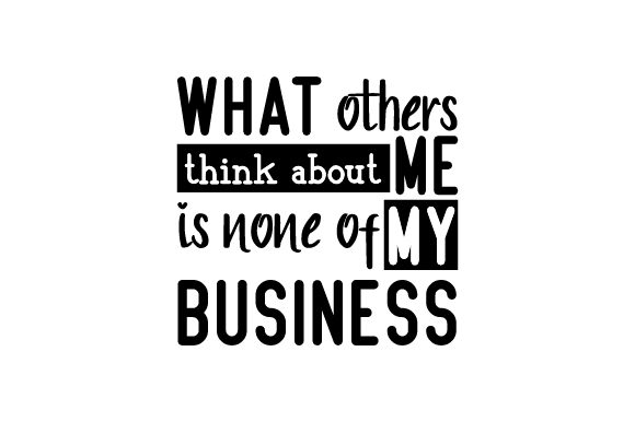 What Others Think About Me is None of My Business Quotes Craft Cut File By Creative Fabrica Crafts - Image 1