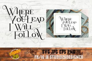 Download Free Where You Lead I Will Follow Svg Png Graphic By Studio 26 for Cricut Explore, Silhouette and other cutting machines.