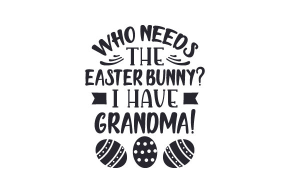 Download Free Who Needs The Easter Bunny I Have Grandma Svg Cut File By for Cricut Explore, Silhouette and other cutting machines.