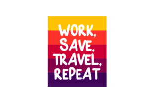 Work, Save, Travel, Repeat Craft Design By Creative Fabrica Crafts