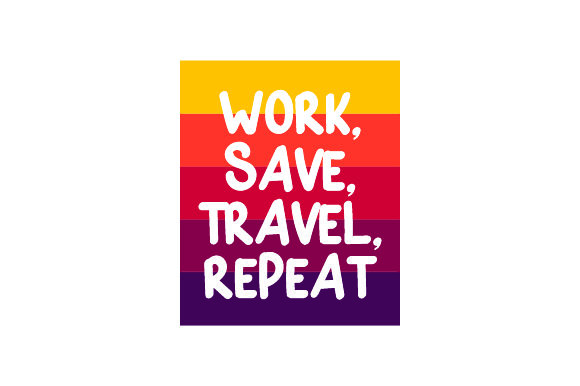 Work, Save, Travel, Repeat Travel Craft Cut File By Creative Fabrica Crafts - Image 1