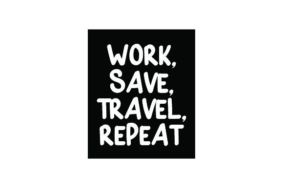 Work, Save, Travel, Repeat Travel Craft Cut File By Creative Fabrica Crafts - Image 2