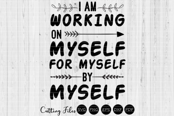 Download Free Working On Myself Motivational Svg Graphic By Hd Art Workshop for Cricut Explore, Silhouette and other cutting machines.