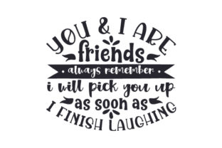 You & I Are Friends, Always Remember I Will Pick You Up As Soon As I Finish Laughing Friendship Craft Cut File By Creative Fabrica Crafts