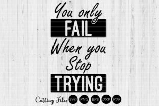 Download Free You Only Fail When You Stop Trying Svg Graphic By Hd Art SVG Cut Files