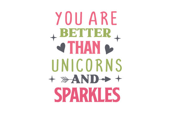 You Are Better Than Unicorns and Sparkles Kids Craft Cut File By Creative Fabrica Crafts