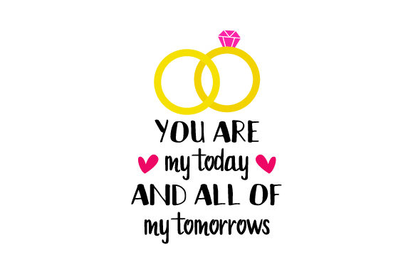 You Are My Today and All of My Tomorrows Wedding Craft Cut File By Creative Fabrica Crafts - Image 1