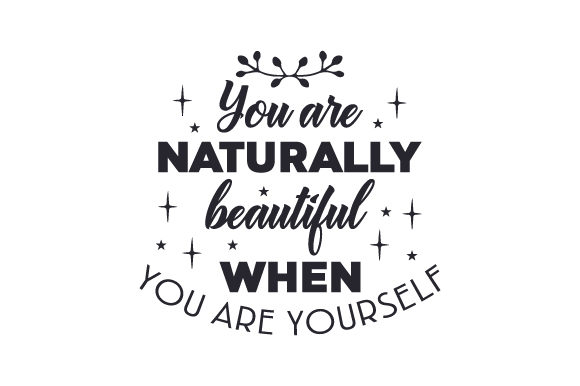 Download Free You Are Naturally Beautiful When You Are Yourself Svg for Cricut Explore, Silhouette and other cutting machines.