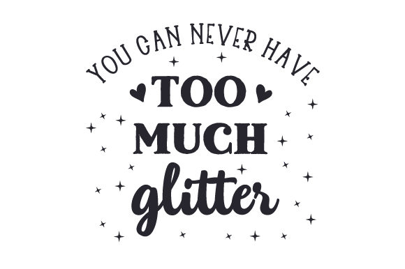 You Can Never Have to Much Glitter Niños Archivo de Corte Craft Por Creative Fabrica Crafts