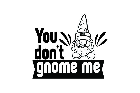 Download Free You Don T Gnome Me Svg Cut File By Creative Fabrica Crafts for Cricut Explore, Silhouette and other cutting machines.