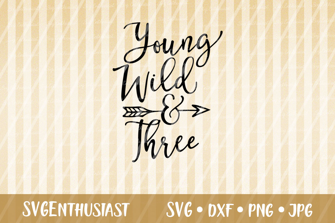 Download Free Young Wild And Three Svg Cut File Graphic By Svgenthusiast Creative Fabrica for Cricut Explore, Silhouette and other cutting machines.