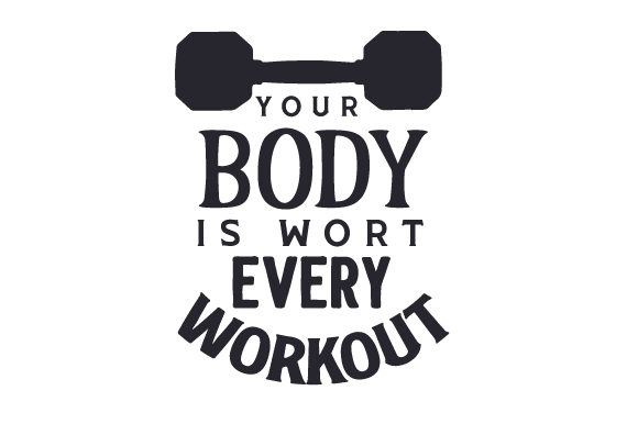 Your Body is Worth Every Workout Motivational Craft Cut File By Creative Fabrica Crafts