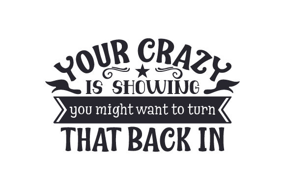 Your Crazy is Showing, You Might Want to Turn That Back in Craft Design By Creative Fabrica Crafts Image 1