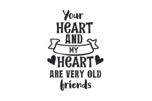 Your Heart and My Heart Are Very Old Friends Friendship Craft Cut File By Creative Fabrica Crafts