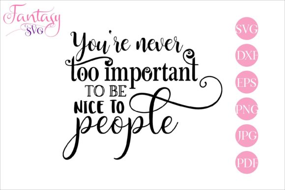 Print on Demand: Youre Never Too Important to Be Nice Graphic Crafts By Fantasy SVG